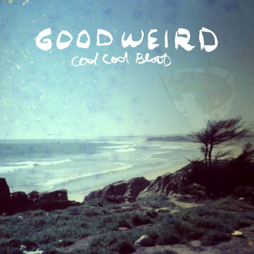 "GOODWEIRD – ""Cool Cool Blood"" ~ Front Cover"